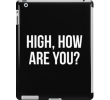 High, How Are You? - version 2 - white iPad Case/Skin