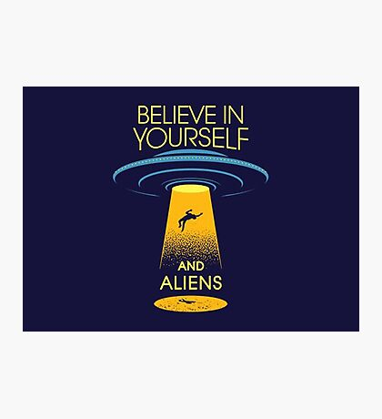 Believe in yourself... and aliens  Photographic Print