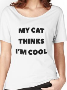 My Cat Thinks Im Cool - version 1 - black Women's Relaxed Fit T-Shirt