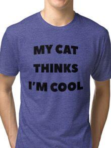My Cat Thinks Im Cool - version 1 - black Tri-blend T-Shirt