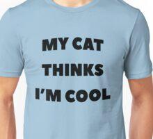 My Cat Thinks Im Cool - version 1 - black Unisex T-Shirt