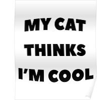 My Cat Thinks I'm Cool - version 1 - black Poster