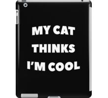 My Cat Thinks Im Cool - version 2 - white iPad Case/Skin