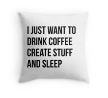 I Just want to drink coffee, create stuff and sleep - version 1 - black Throw Pillow