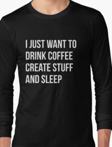 I Just want to drink coffee, create stuff and sleep - version 2 - white Long Sleeve T-Shirt