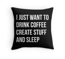 I Just want to drink coffee, create stuff and sleep - version 2 - white Throw Pillow