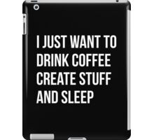I Just want to drink coffee, create stuff and sleep - version 2 - white iPad Case/Skin
