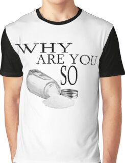 Why are you so salty? Graphic T-Shirt