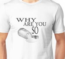 Why are you so salty? Unisex T-Shirt