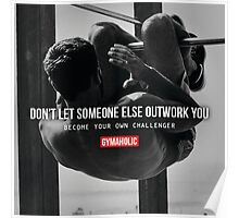 Don't Let Someone Else Outwork You Poster