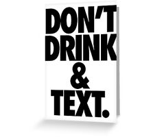 DON'T DRINK & TEXT. Greeting Card