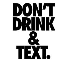 DON'T DRINK & TEXT. Photographic Print