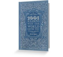 1001 reasons why the world hates you Greeting Card