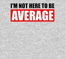 I'm Not Here To Be Average Unisex T-Shirt
