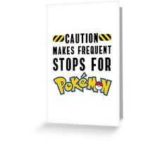 Caution: Frequent Stops, Pokemon Go Greeting Card