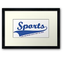 Sports??? what is it???? Framed Print