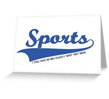 Sports??? what is it???? Greeting Card
