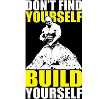 Don't Find Yourself. Build Yourself. Photographic Print