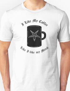 I Like My Coffee Like I like My Metal Unisex T-Shirt