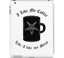 I Like My Coffee Like I like My Metal iPad Case/Skin