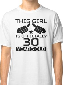 This Girl Is Officially 30 Years Old Classic T-Shirt