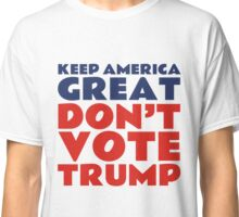 Keep America Great - Don't Vote Trump Classic T-Shirt