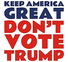 Keep America Great - Don't Vote Trump Photographic Print