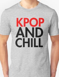 Kpop and Chill T-Shirt