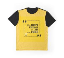 Inspirational motivational quote. The best things in life are free. Graphic T-Shirt