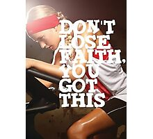 Don't Lose Faith. You Got This. Photographic Print