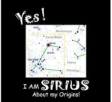 Yes! I am Sirius Photographic Print