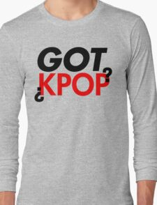 Got Kpop? Long Sleeve T-Shirt