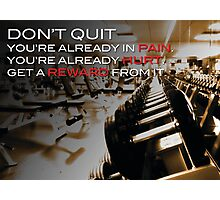 Don't Quit - You're Already In Pain Photographic Print
