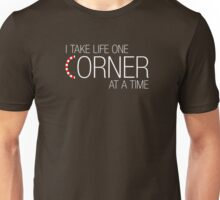 I take life one corner at a time Unisex T-Shirt