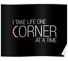 I take life one corner at a time Poster