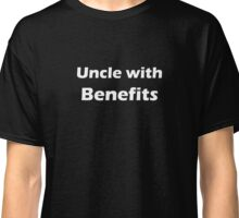 Uncle with Benefits Classic T-Shirt