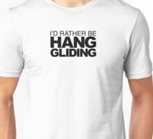 I'd Rather be Hang Gliding Unisex T-Shirt
