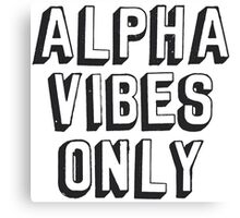 Alpha Vibes Only Canvas Print