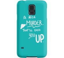 A nice Murder. That'll cheer you up.   Samsung Galaxy Case/Skin