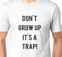 Don't Grow Up It's a Trap! Unisex T-Shirt