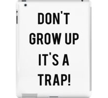 Don't Grow Up It's a Trap! iPad Case/Skin