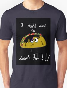 Emo Taco - I don't want to talk about it!!! Unisex T-Shirt