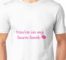 """You're in my burn book"" Unisex T-Shirt"