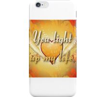 """""""You Light Up My Life"""" iPhone Case/Skin"""