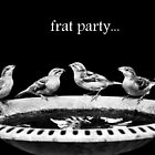 Frat Party... by Laurie Minor