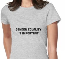 Gender Equality Is Important Womens Fitted T-Shirt