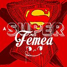 A Super Femea by butcherbilly