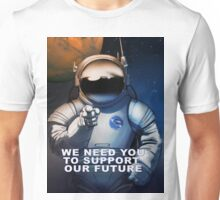 We Need You To Support Our Future in Space Unisex T-Shirt
