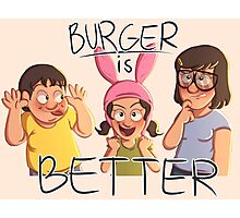Burger is Better! Photographic Print