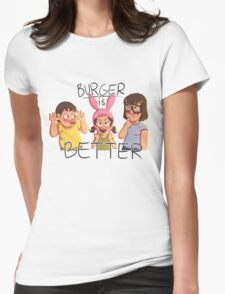 Burger is Better! Womens Fitted T-Shirt